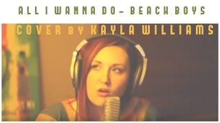 All I Wanna Do- Beach Boys- Cover by Kayla Williams