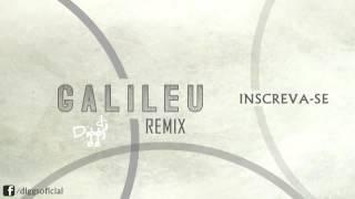 Galileu Remix - DJ DIGGS