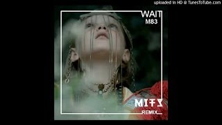 M83 - Wait (MITS Radio Mix)