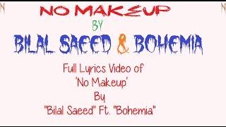 "BOHEMIA - Full Lyrics Video of 'No MakeUp' By ""Bilal Saeed"" Ft. ""Bohemia"""