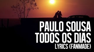 PAULO SOUSA - Todos Os Dias (FanMade Lyrics)