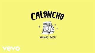 Caloncho - Mango Taco (Lyric Video)