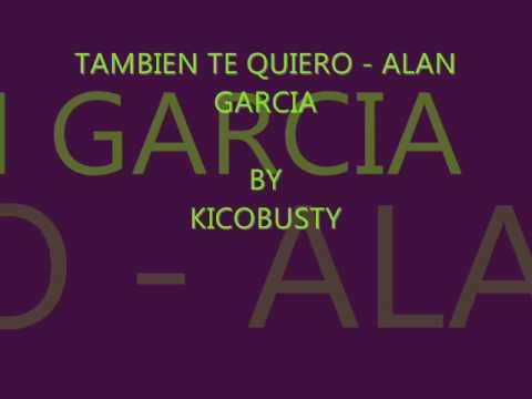 Tambien Te Quiero de Alan Garcia Letra y Video