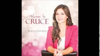 Bianca Cernişov- Numai la cruce