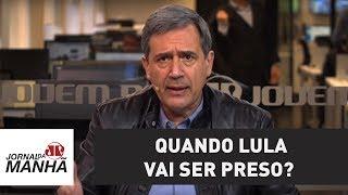 Quando Lula vai ser preso? | Marco Antonio Villa