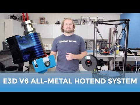 E3D V6 All-Metal HotEnd System - Why You Should Be Printing With It