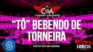 Conrado e Aleksandro part. Bruno e Barretto - Tô Bebendo de Torneira (DVD AO VIVO EM CURITIBA)