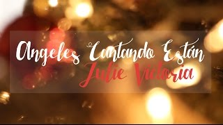 🎄 ANGELES CANTANDO ESTAN - Julie Victoria (HD) 🎄