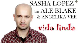 Sasha Lopez feat Ale Blake & Angelika Vee - vida linda
