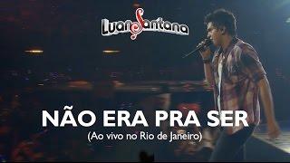 Luan Santana - Não era pra ser - DVD Ao Vivo no Rio de Janeiro [Vídeo Oficial]