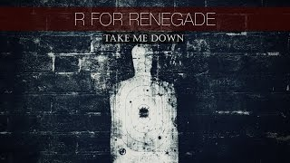 """R For Renegade- """"Take Me Down"""" [Lyric Video]"""