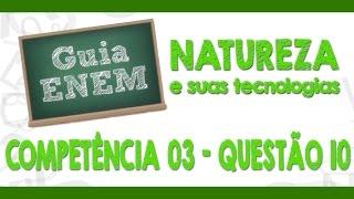 GUIA ENEM - Ciências da Natureza - Comp. 03 - Q10 Atividades