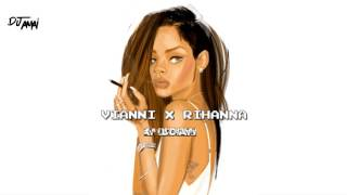 Vianni x Rihanna (Mashup) - ReWork