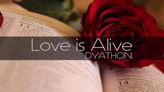 DYATHON  -  Love is Alive [ Emotional Piano Music]