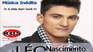 Léo Nascimento - A Vida a Sem Você (Música Inédita)