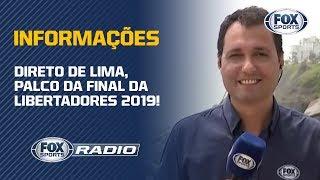 INFORMAÇÕES DIRETO DE LIMA, PALCO DA FINAL DA LIBERTADORES 2019! Ricardo Lay traz todos os detalhes