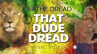 "Aj The Dread ""That Dude Dread"" (Official Lyrical Video)"