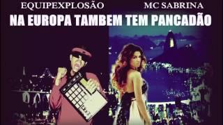 MC Sabrina e Equipe Explosão - Na Europa tambem tem pancadão (DeeJay FB)