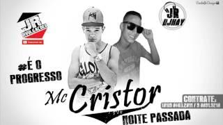 MC CRISTOR - NOITE PASSADA - MUSICA 2016