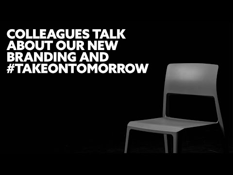Colleagues talk about our new brand and #TakeOnTomorrow