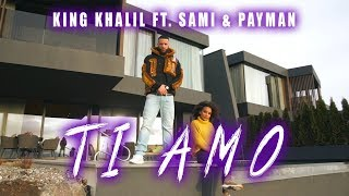 KING KHALIL FT. SAMI & PAYMAN - TI AMO (prod.by ME.LIT)
