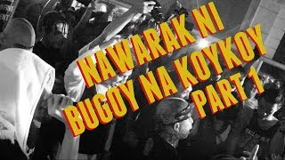 "Bugoy na Koykoy - ""Wild Dogs Tv - Nawarak Part 1"""
