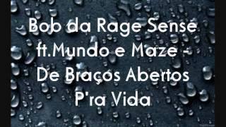 Bob da Rage Sense ft.Mundo e Maze - De Braços Abertos P'ra Vida (Letra)(HD)