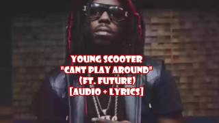 Young Scooter - Cant Play Around ft  Future (audio + lyrics)