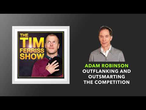 Adam Robinson — Outflanking and Outsmarting the Competition   The Tim Ferriss Show (Podcast)