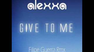 Alexxa - Give To Me 2009 (Felipe Guerra Radio Edit)