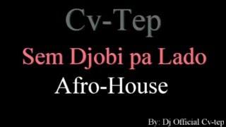 CvTep - Sem Djobi pa lado #Afro-House