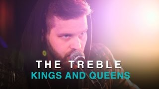 The Treble | Kings and Queens | First Play Live