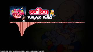 Caillou (PUNYASO Mini-Remix)