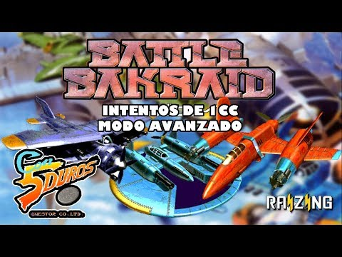 DIRECTO: BATTLE BAKRAID (ADVANCED MODE) (Intentos de 1cc) (FLAME VIPER PROHIBIDO!!!)