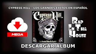 Cypress Hill - Los Grandes Exitos En Español [LINK DE DESCARGA SUBIDO POR MEGA]