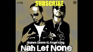 Shawn Storm Ft. Rygin King - Nuh Lef None A Dem (Official Audio)
