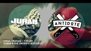 Lukas Graham - 7 Years (JURAB & The Antidote Bootleg)