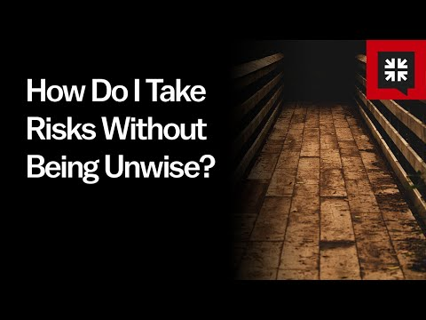 How Do I Take Risks WithoutBeing Unwise? // Ask Pastor John