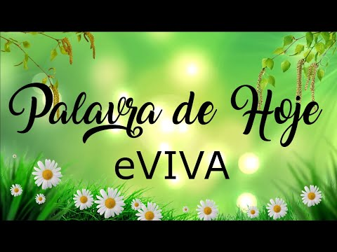 PALAVRA DE HOJE 11 DE ABRIL eVIVA MENSAGEM MOTIVACIONAL PARA REFLEXÃO DE VIDA - BOM DIA!