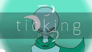 Ticking [MEME]   3RD REMAKE