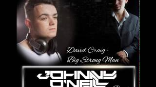 David Craig - Big Strong Man (Johnny O'Neill Bootleg)