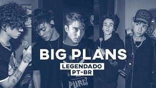 Why Don't We - BIG PLANS (Legendado/Tradução PT-BR)