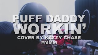 Puff Daddy & The Family - Workin (Cover by Kazzy Chase)