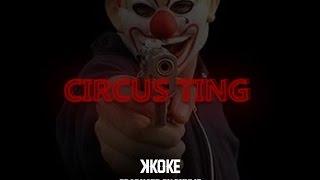 K Koke [@KokeUSG] - Circus Ting (OFFICIAL VIDEO)