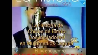 Chicos de Barrio - La Historia  - Iniciadores 1995 [El Reencuentro]