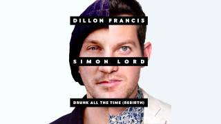 Dillon Francis - Drunk All The Time (The Rebirth) [feat. Simon Lord]