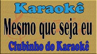 Karaoke Mesmo que seja eu - Erasmo Carlos