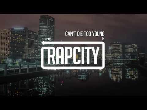 IZ - Can't Die Too Young (Prod. ESD Beatz)