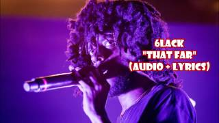 6LACK - That Far (audio + lyrics)