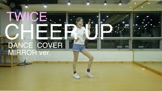 TWICE(트와이스)-CHEER UP full dance cover(mirror)